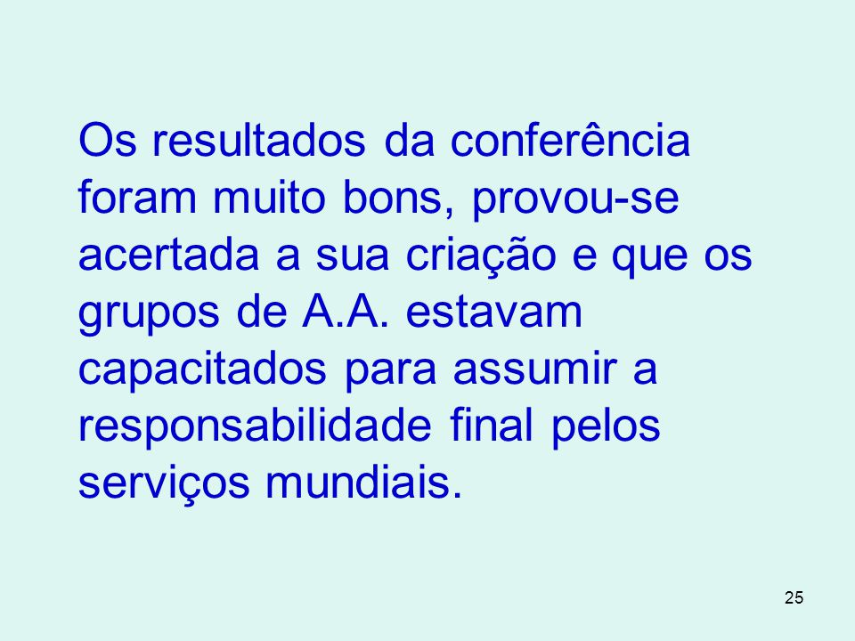 25 Os resultados da conferência foram muito bons, provou-se acertada a sua criação e que os grupos de A.A.