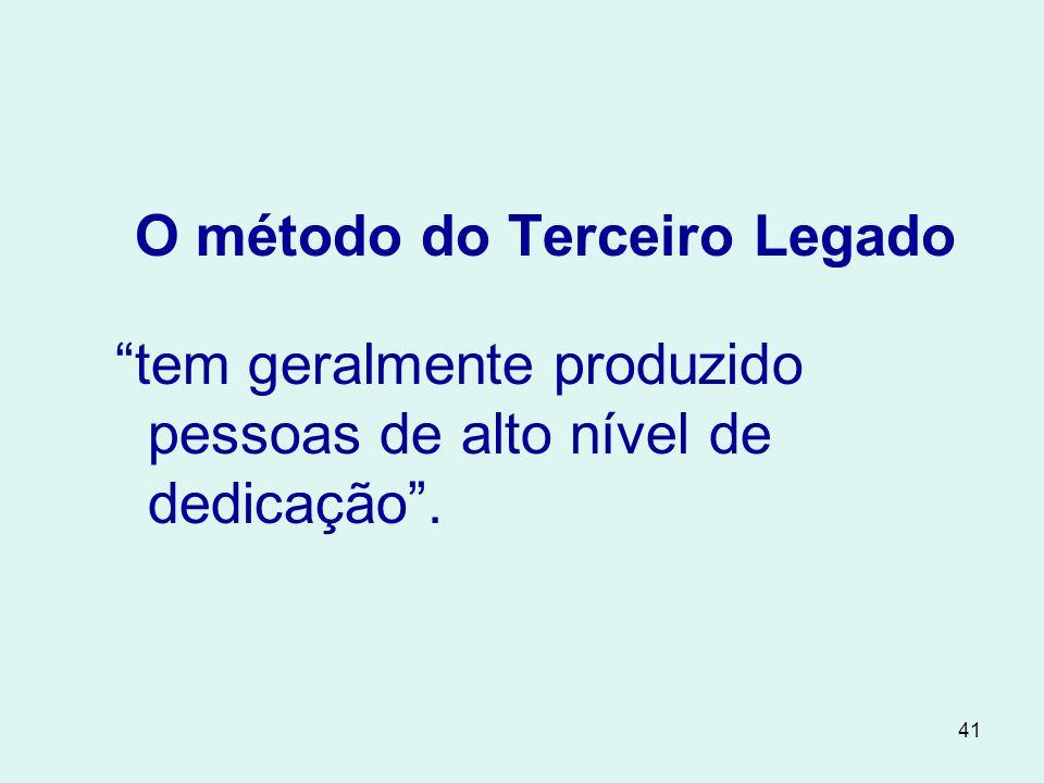41 O método do Terceiro Legado tem geralmente produzido pessoas de alto nível de dedicação .