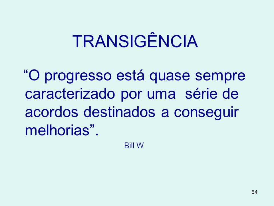 54 TRANSIGÊNCIA O progresso está quase sempre caracterizado por uma série de acordos destinados a conseguir melhorias .