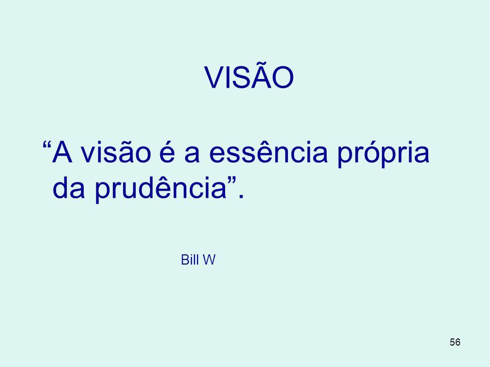 56 VISÃO A visão é a essência própria da prudência . Bill W