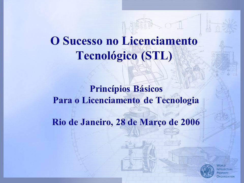 O Sucesso no Licenciamento Tecnológico (STL) Princípios Básicos Para o Licenciamento de Tecnologia Rio de Janeiro, 28 de Março de 2006