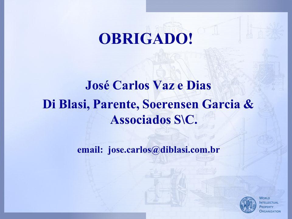 OBRIGADO! José Carlos Vaz e Dias Di Blasi, Parente, Soerensen Garcia & Associados S\C. email: jose.carlos@diblasi.com.br