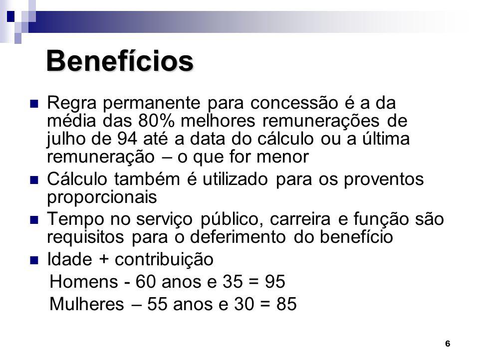 6 Benefícios Benefícios  Regra permanente para concessão é a da média das 80% melhores remunerações de julho de 94 até a data do cálculo ou a última
