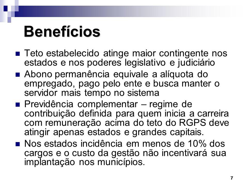7 Benefícios Benefícios  Teto estabelecido atinge maior contingente nos estados e nos poderes legislativo e judiciário  Abono permanência equivale a