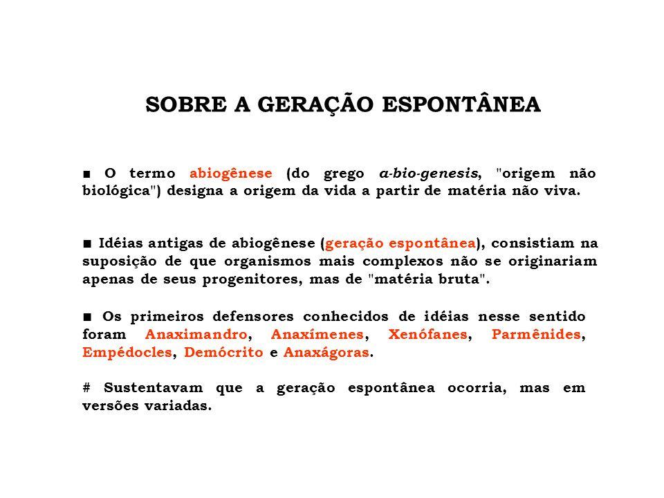 ■ O termo abiogênese (do grego a-bio-genesis,