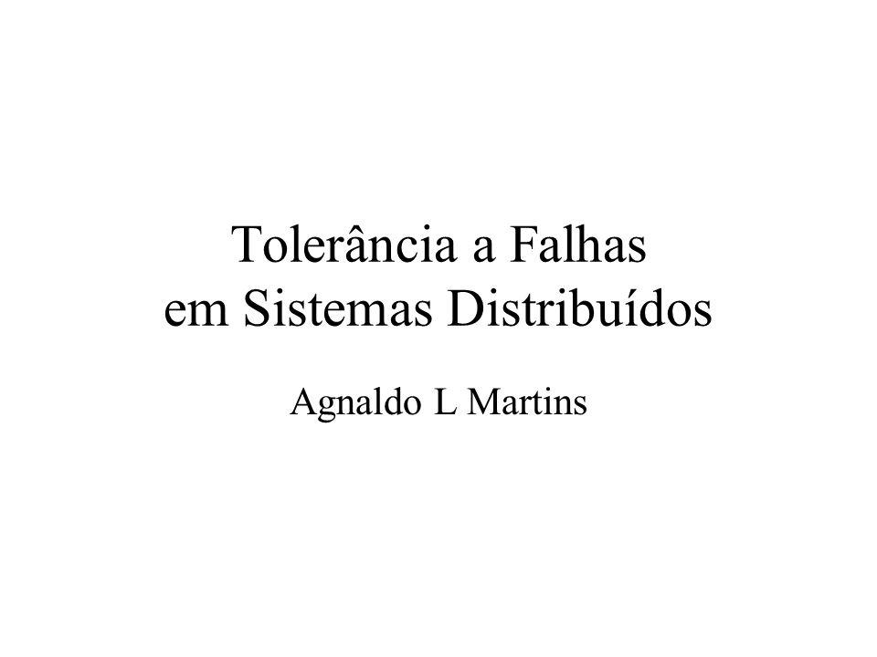Tolerância a Falhas em Sistemas Distribuídos Agnaldo L Martins