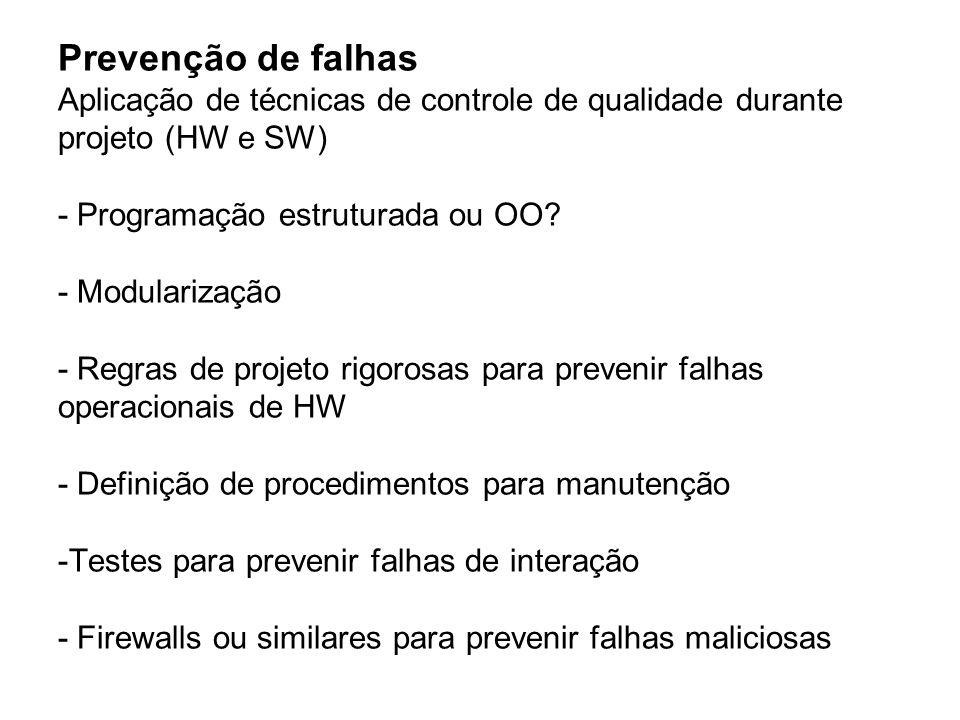 Prevenção de falhas Aplicação de técnicas de controle de qualidade durante projeto (HW e SW) - Programação estruturada ou OO? - Modularização - Regras