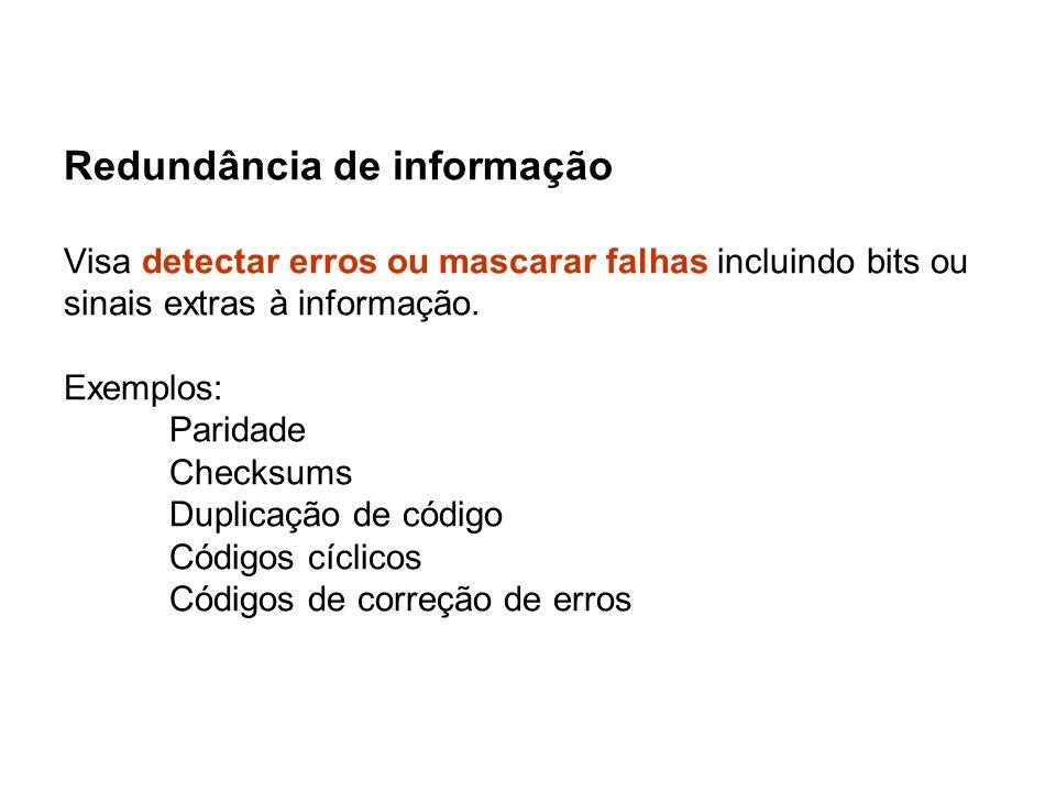 Redundância de informação Visa detectar erros ou mascarar falhas incluindo bits ou sinais extras à informação. Exemplos: Paridade Checksums Duplicação