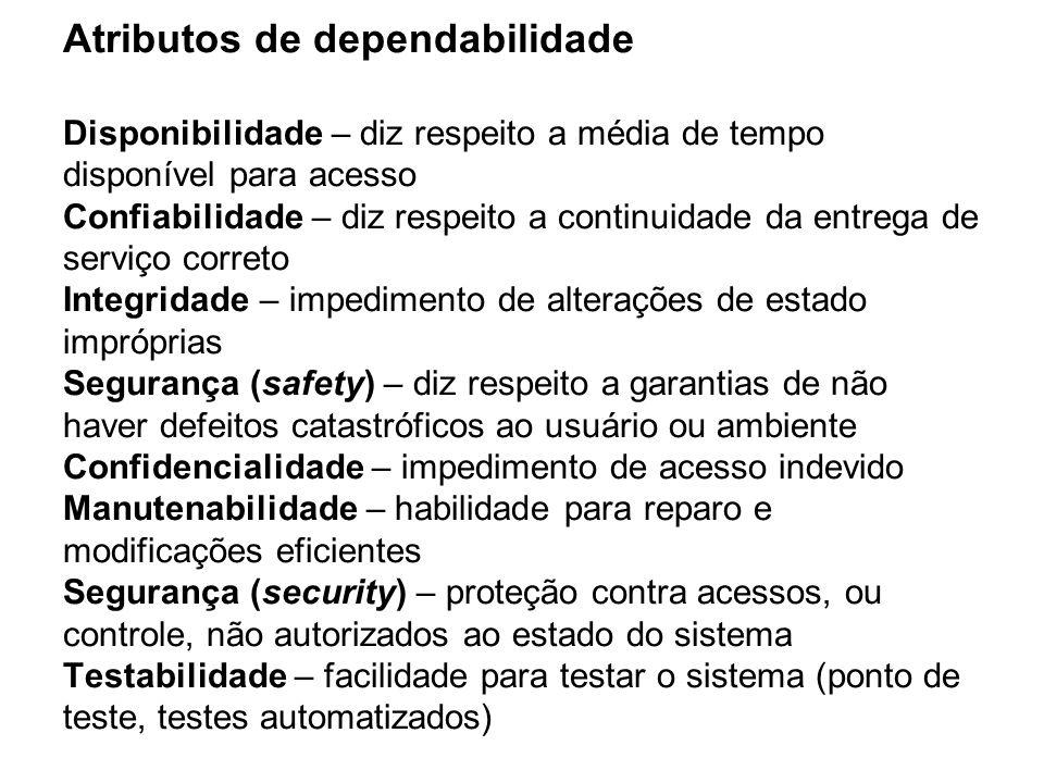 Atributos de dependabilidade Disponibilidade – diz respeito a média de tempo disponível para acesso Confiabilidade – diz respeito a continuidade da en