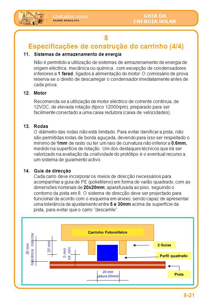 GUIA DA ENERGIA SOLAR 8 Especificações de construção do carrinho (4/4) 8-21 11.Sistemas de armazenamento de energia Não é permitido a utilização de sistemas de armazenamento de energia de origem eléctrica, mecânica ou química, com excepção de condensadores inferiores a 1 farad, ligados à alimentação do motor.