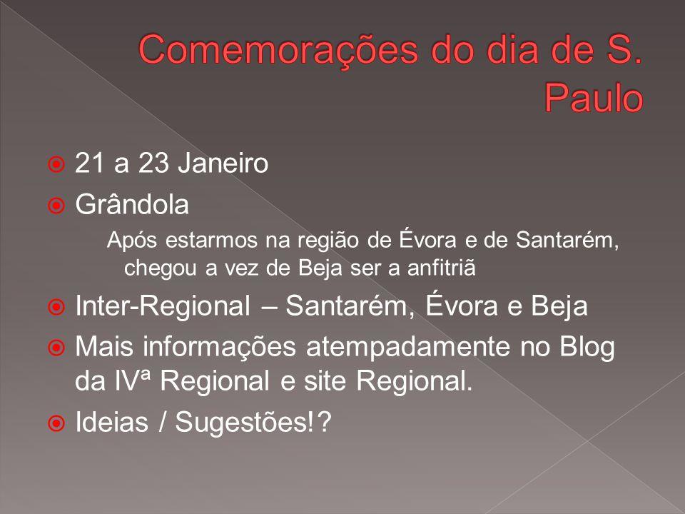  21 a 23 Janeiro  Grândola Após estarmos na região de Évora e de Santarém, chegou a vez de Beja ser a anfitriã  Inter-Regional – Santarém, Évora e Beja  Mais informações atempadamente no Blog da IVª Regional e site Regional.