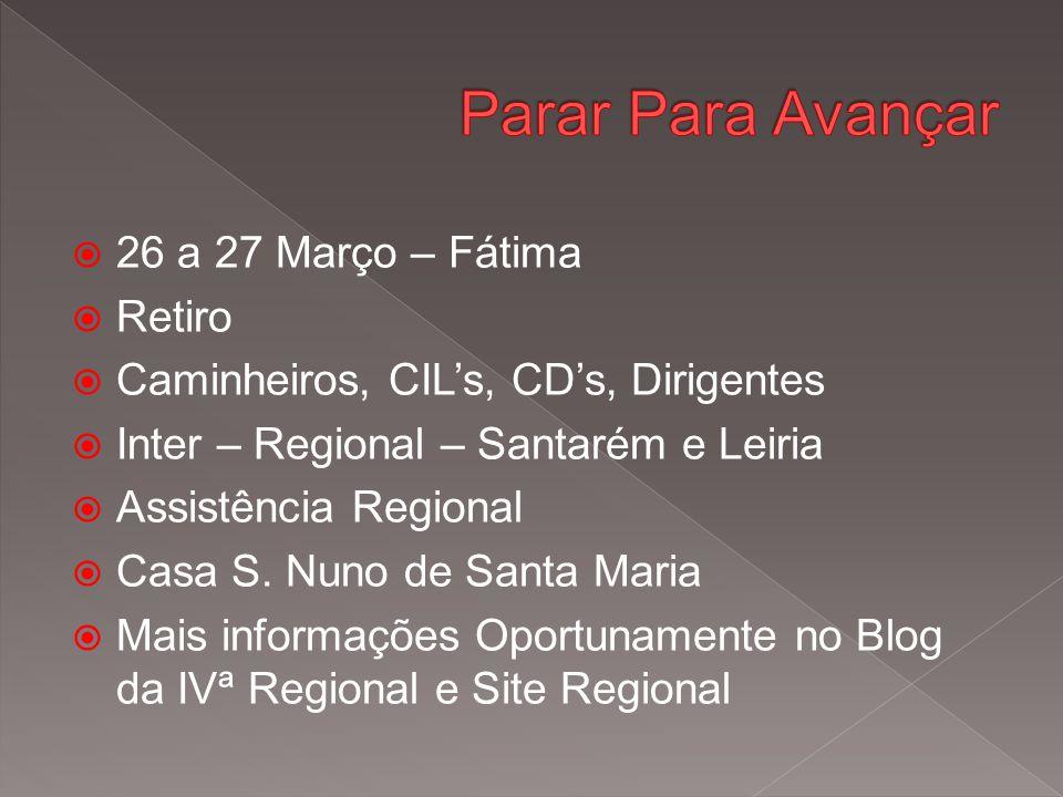  26 a 27 Março – Fátima  Retiro  Caminheiros, CIL's, CD's, Dirigentes  Inter – Regional – Santarém e Leiria  Assistência Regional  Casa S.