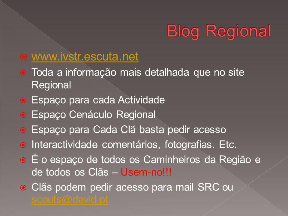  www.ivstr.escuta.net www.ivstr.escuta.net  Toda a informação mais detalhada que no site Regional  Espaço para cada Actividade  Espaço Cenáculo Regional  Espaço para Cada Clã basta pedir acesso  Interactividade comentários, fotografias.