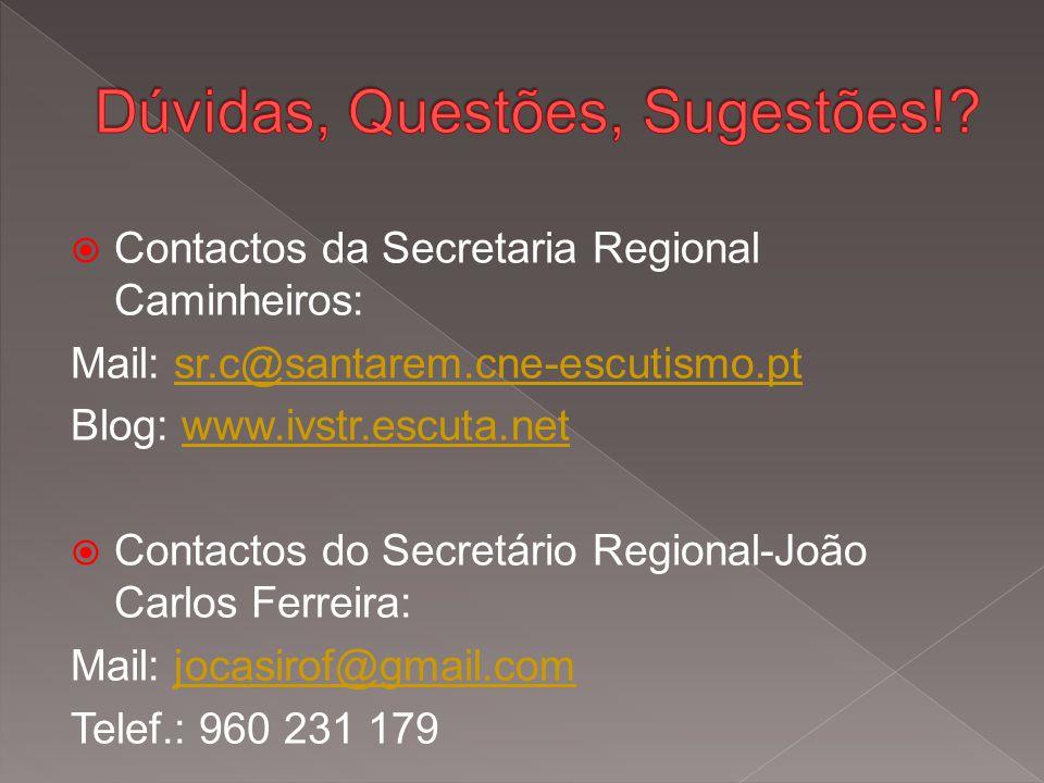  Contactos da Secretaria Regional Caminheiros: Mail: sr.c@santarem.cne-escutismo.ptsr.c@santarem.cne-escutismo.pt Blog: www.ivstr.escuta.netwww.ivstr.escuta.net  Contactos do Secretário Regional-João Carlos Ferreira: Mail: jocasirof@gmail.comjocasirof@gmail.com Telef.: 960 231 179