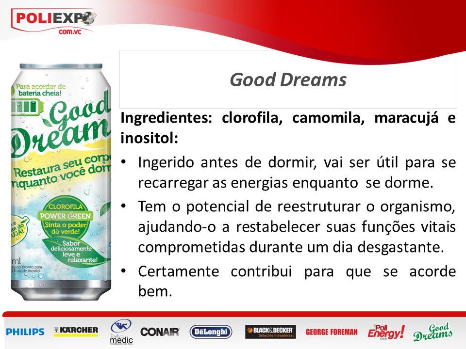 Good Dreams Ingredientes: clorofila, camomila, maracujá e inositol: • Ingerido antes de dormir, vai ser útil para se recarregar as energias enquanto s