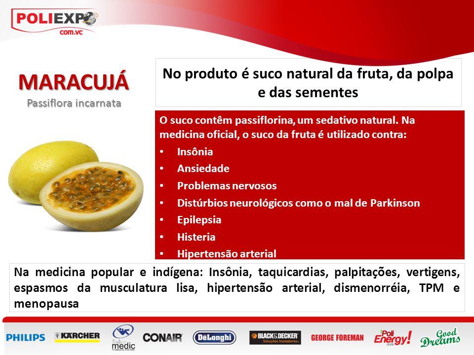 No produto é suco natural da fruta, da polpa e das sementes MARACUJÁ Passiflora incarnata O suco contêm passiflorina, um sedativo natural. Na medicina