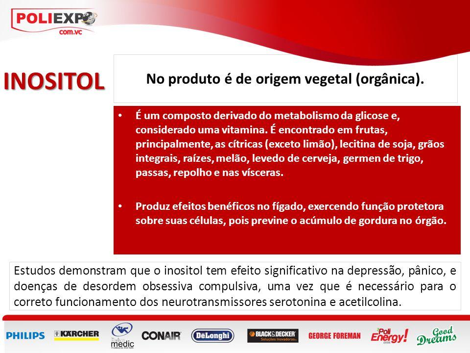 No produto é de origem vegetal (orgânica). INOSITOL • É um composto derivado do metabolismo da glicose e, considerado uma vitamina. É encontrado em fr