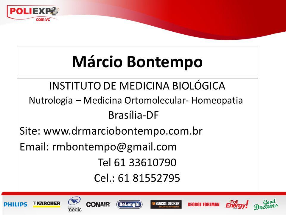 INSTITUTO DE MEDICINA BIOLÓGICA Nutrologia – Medicina Ortomolecular- Homeopatia Brasília-DF Site: www.drmarciobontempo.com.br Email: rmbontempo@gmail.
