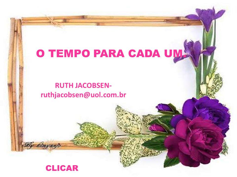 O TEMPO PARA CADA UM. RUTH JACOBSEN- ruthjacobsen@uol.com.br CLICAR