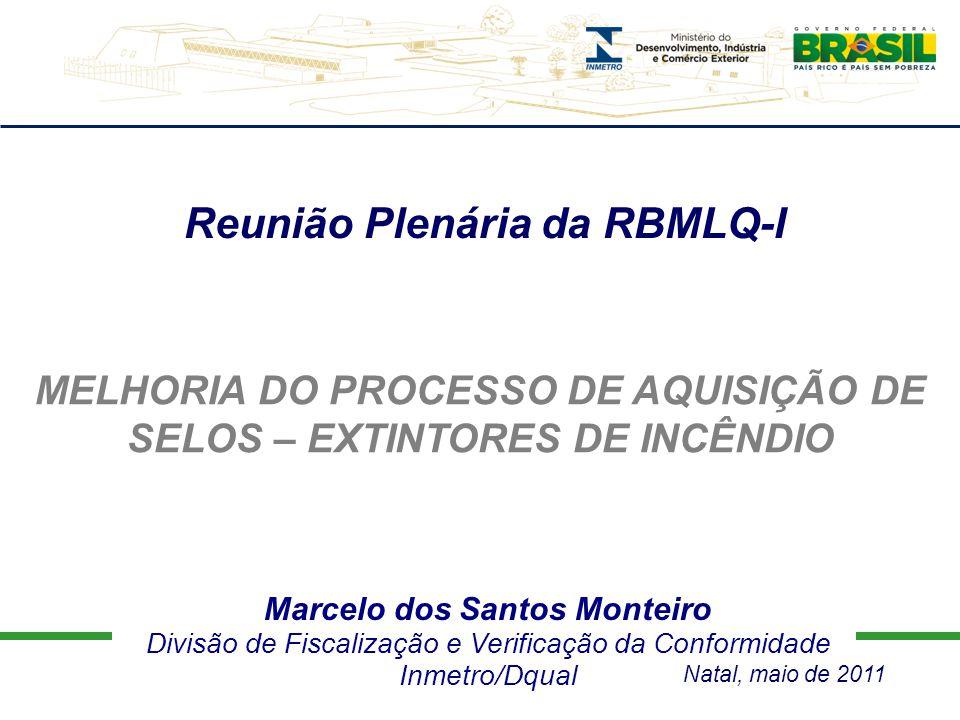 Marcelo dos Santos Monteiro Divisão de Fiscalização e Verificação da Conformidade Inmetro/Dqual Reunião Plenária da RBMLQ-I CRITÉRIOS DE APREENSÃO, GUARDA E DESTINAÇÃO DE PRODUTOS Natal, maio de 2011