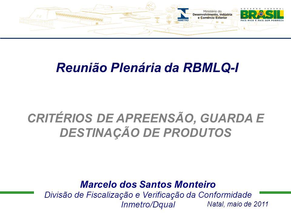 Marcelo dos Santos Monteiro Divisão de Fiscalização e Verificação da Conformidade Inmetro/Dqual Reunião Plenária da RBMLQ-I CRITÉRIOS DE APREENSÃO, GU