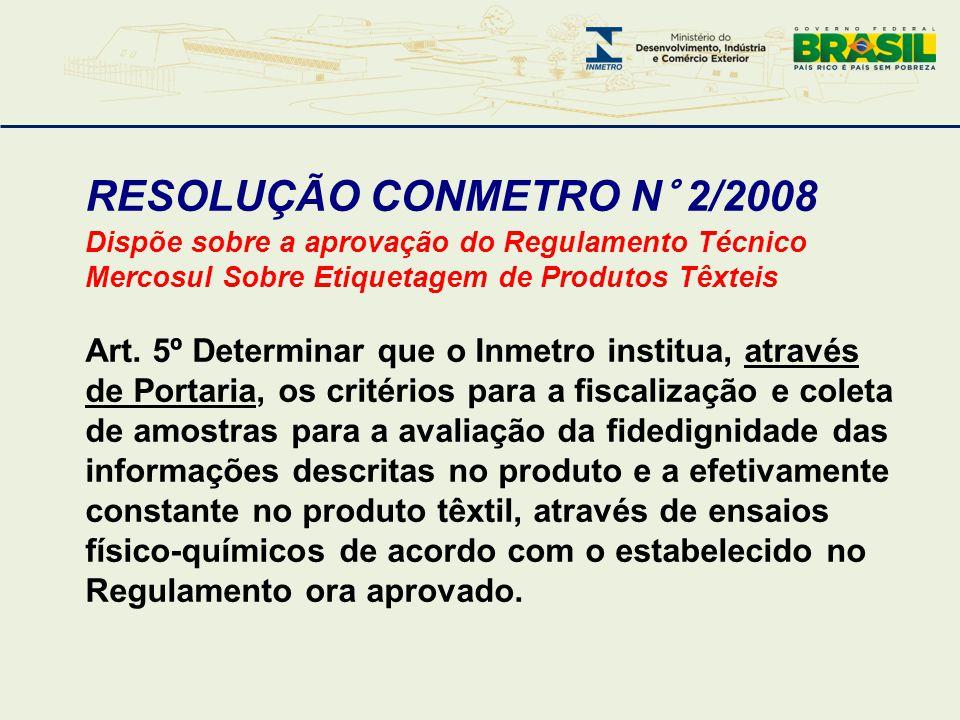 PORTARIA INMETRO N° 166 (08/04/2011) Aprovar o Procedimento de Fiscalização e Coleta de Amostras de Produtos Têxteis para a Avaliação da Fidedignidade das Informações, de acordo com o supramencionado Regulamento Técnico Mercosul sobre Etiquetagem de Produtos Têxteis Art.