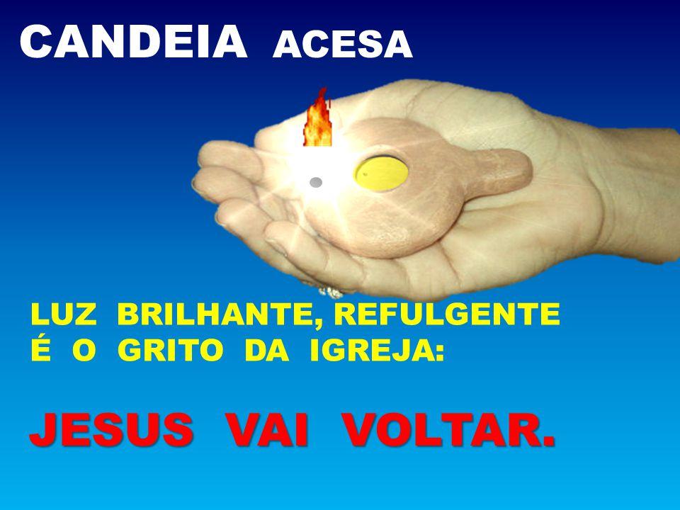 LUZ BRILHANTE, REFULGENTE É O GRITO DA IGREJA: JESUS VAI VOLTAR.