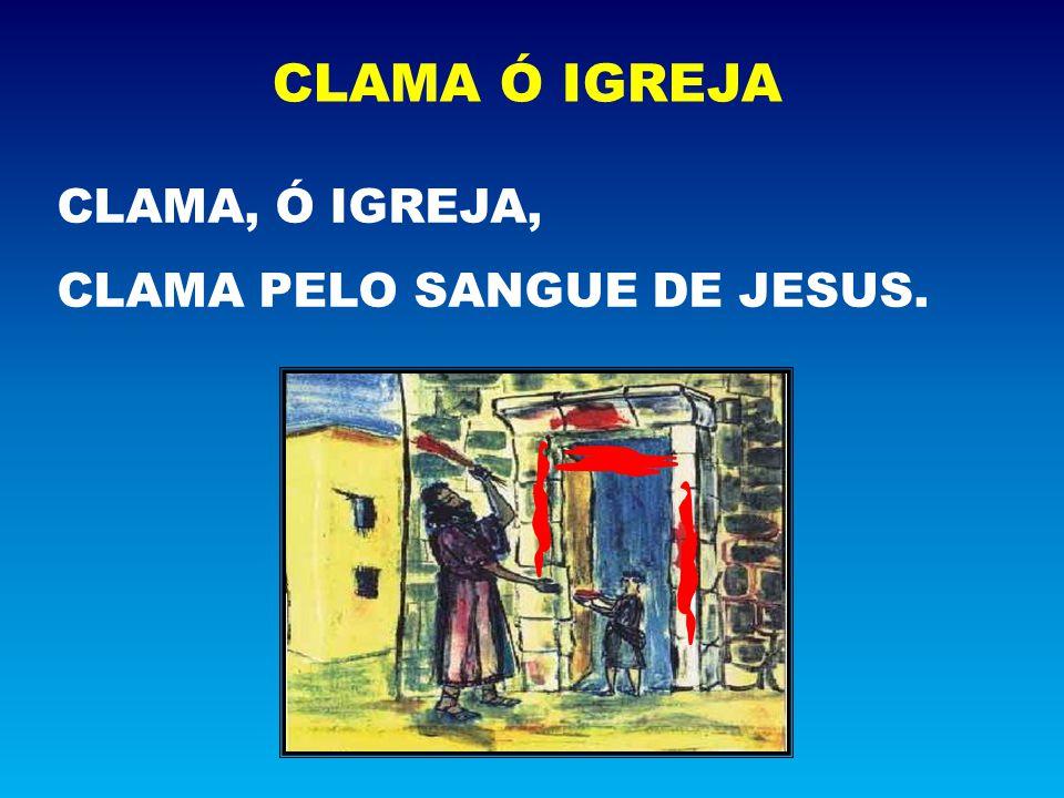 CLAMA, Ó IGREJA, CLAMA PELO SANGUE DE JESUS. CLAMA Ó IGREJA