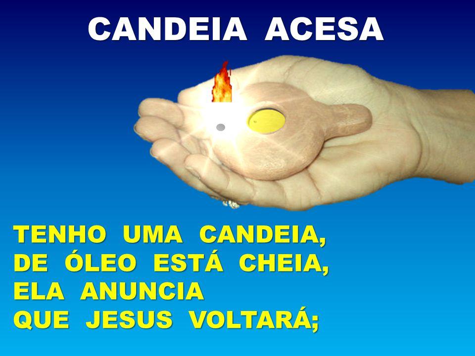 TENHO UMA CANDEIA, DE ÓLEO ESTÁ CHEIA, ELA ANUNCIA QUE JESUS VOLTARÁ; CANDEIA ACESA