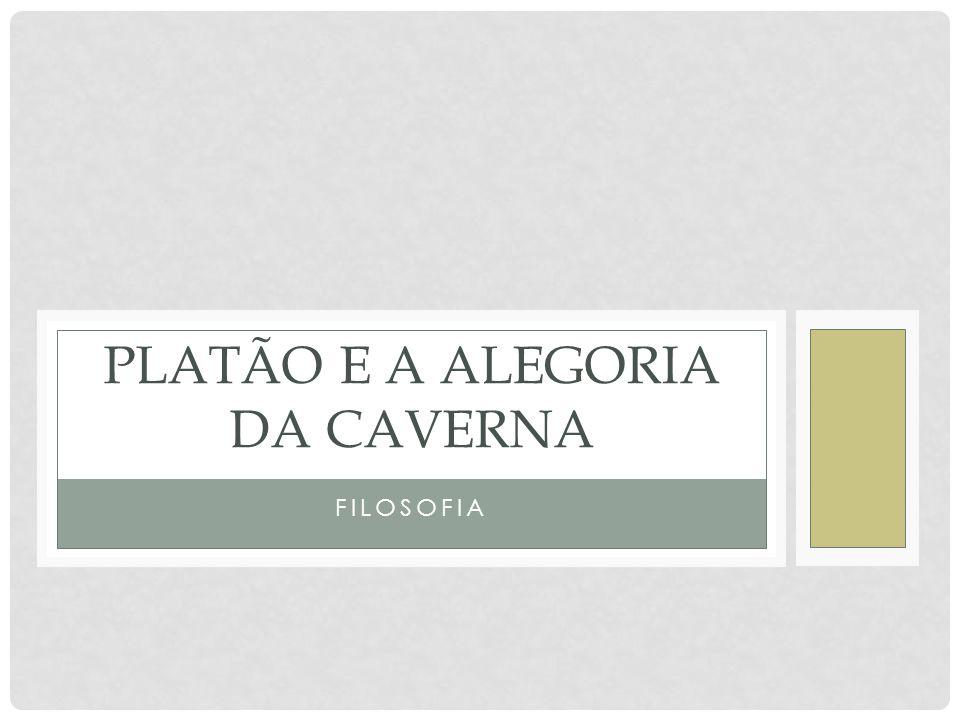 A ALEGORIA DA CAVERNA • Platão não buscava as verdadeiras essências na simplesmente Phýsis, como buscavam Demócrito e seus seguidores.