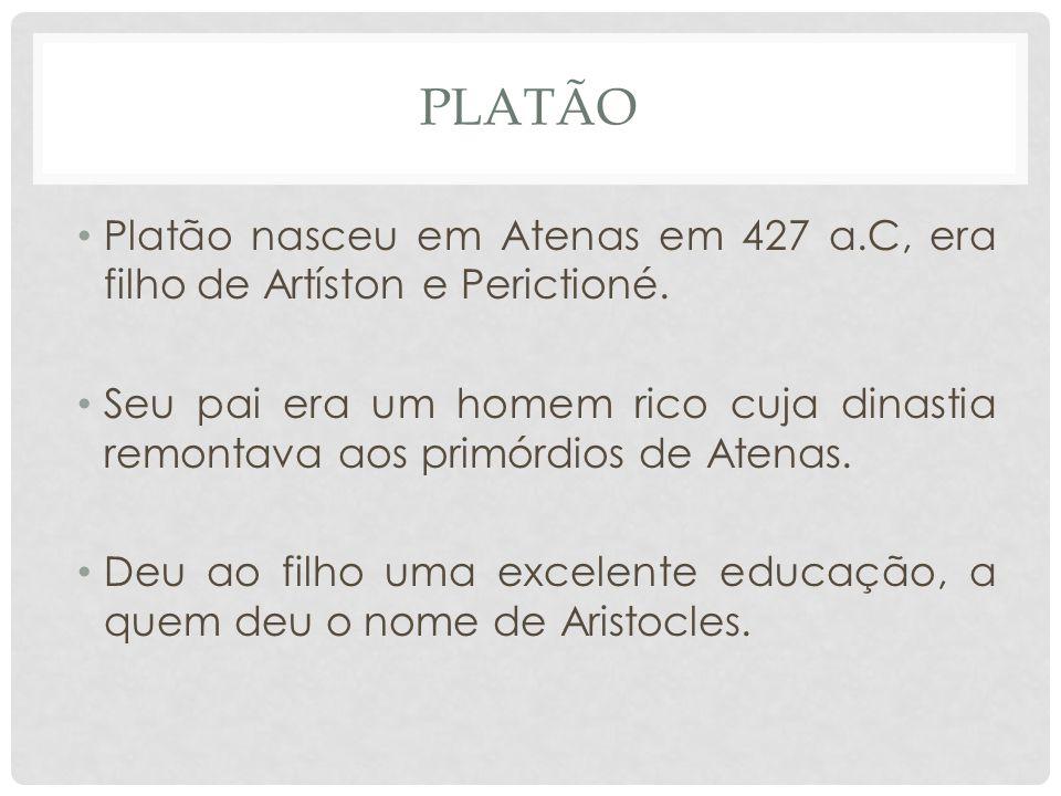 • Platão nasceu em Atenas em 427 a.C, era filho de Artíston e Perictioné.