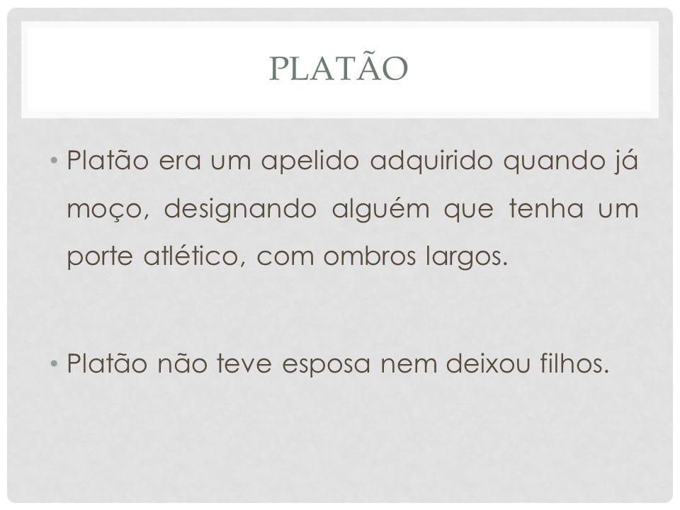 PLATÃO • Platão era um apelido adquirido quando já moço, designando alguém que tenha um porte atlético, com ombros largos.