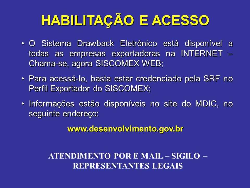 •O Sistema Drawback Eletrônico está disponível a todas as empresas exportadoras na INTERNET – Chama-se, agora SISCOMEX WEB; •Para acessá-lo, basta est