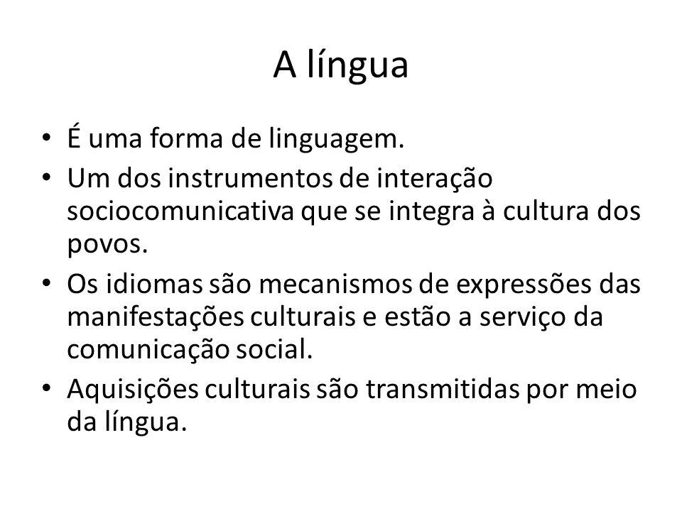 A língua • É uma forma de linguagem. • Um dos instrumentos de interação sociocomunicativa que se integra à cultura dos povos. • Os idiomas são mecanis