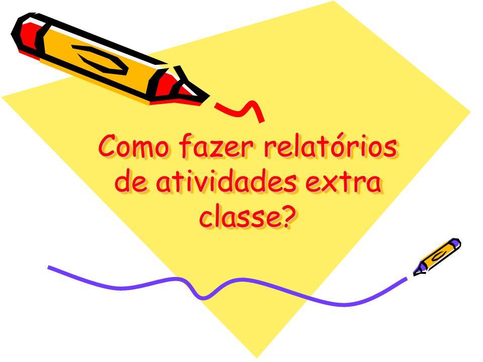 Como fazer relatórios de atividades extra classe?