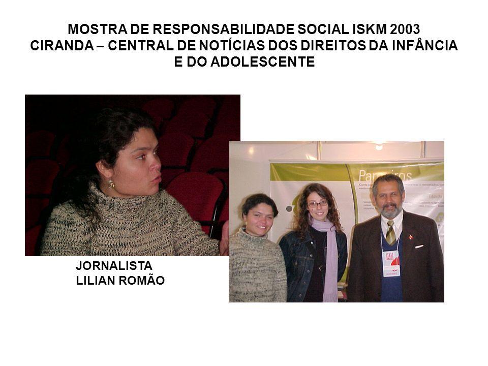 MOSTRA DE RESPONSABILIDADE SOCIAL ISKM 2003 CIRANDA – CENTRAL DE NOTÍCIAS DOS DIREITOS DA INFÂNCIA E DO ADOLESCENTE JORNALISTA LILIAN ROMÃO