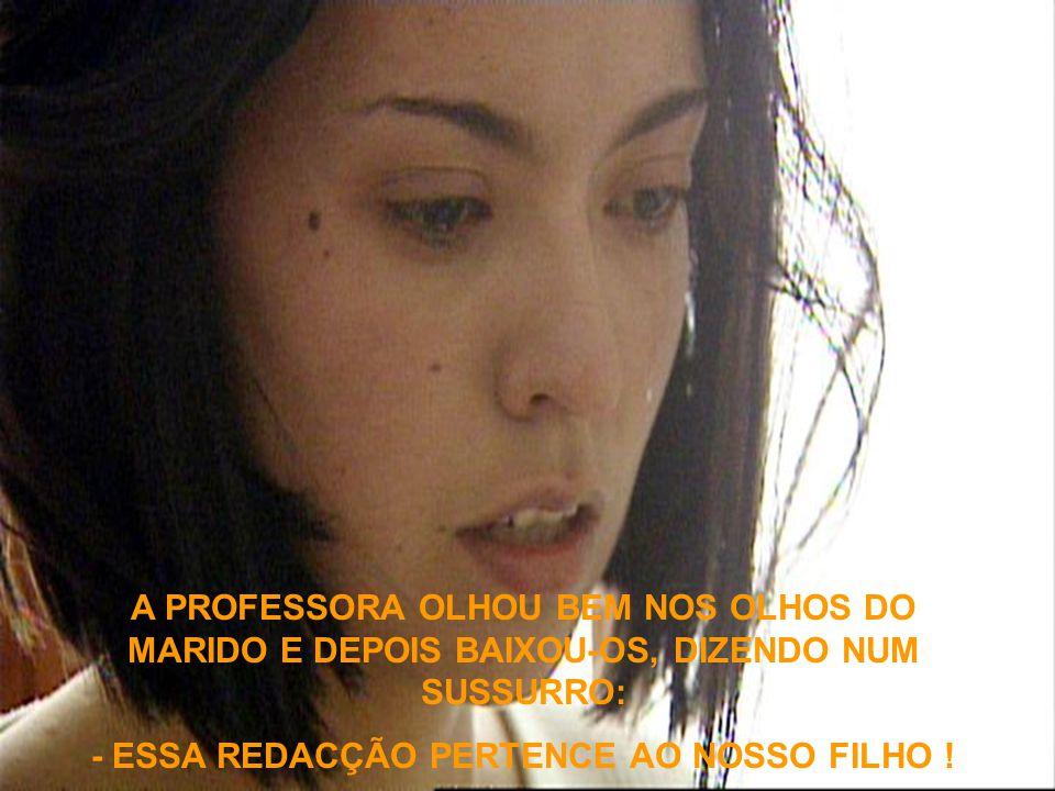 A PROFESSORA OLHOU BEM NOS OLHOS DO MARIDO E DEPOIS BAIXOU-OS, DIZENDO NUM SUSSURRO: - ESSA REDACÇÃO PERTENCE AO NOSSO FILHO !