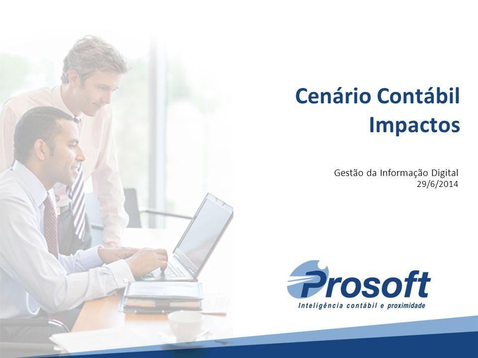 - Cenário Contábil3 Cenário Contábil Impactos 29/6/2014 Gestão da Informação Digital