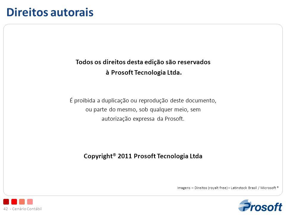 - Cenário Contábil42 Direitos autorais Todos os direitos desta edição são reservados à Prosoft Tecnologia Ltda.