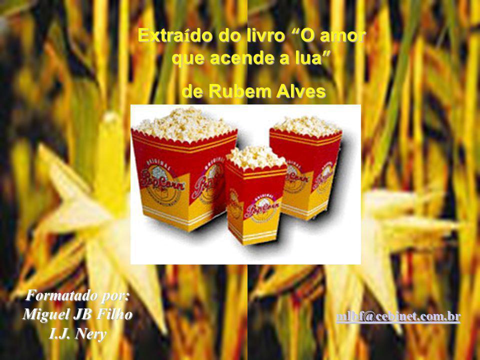 Formatado por: Miguel JB Filho mlbf@cebinet.com.br Não vão se transformar na flor branca, macia e nutritiva. Não vão dar alegria para ninguém.