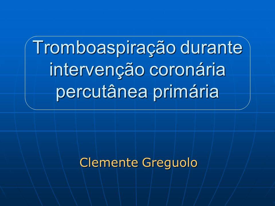 Tromboaspiração durante intervenção coronária percutânea primária Clemente Greguolo