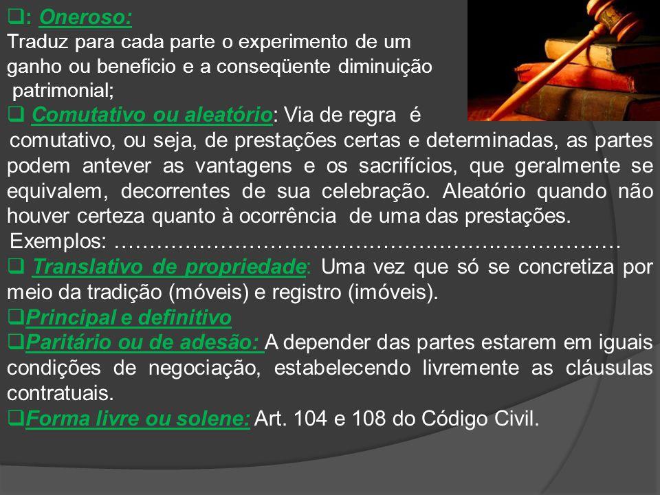  : Oneroso: Traduz para cada parte o experimento de um ganho ou beneficio e a conseqüente diminuição patrimonial;  Comutativo ou aleatório: Via de r