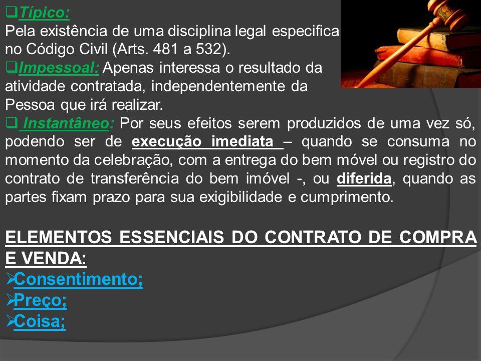  Típico: Pela existência de uma disciplina legal especifica no Código Civil (Arts. 481 a 532).  Impessoal: Apenas interessa o resultado da atividade