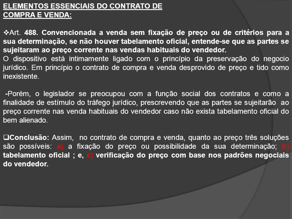 ELEMENTOS ESSENCIAIS DO CONTRATO DE COMPRA E VENDA:  Art. 488. Convencionada a venda sem fixação de preço ou de critérios para a sua determinação, se