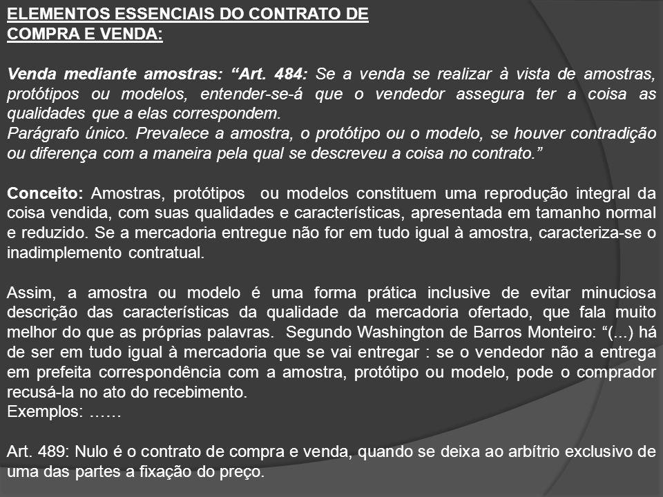 """ELEMENTOS ESSENCIAIS DO CONTRATO DE COMPRA E VENDA: Venda mediante amostras: """"Art. 484: Se a venda se realizar à vista de amostras, protótipos ou mode"""