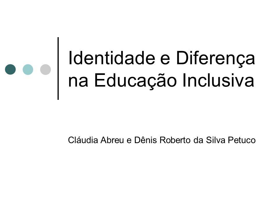 Identidade e Diferença na Educação Inclusiva Cláudia Abreu e Dênis Roberto da Silva Petuco