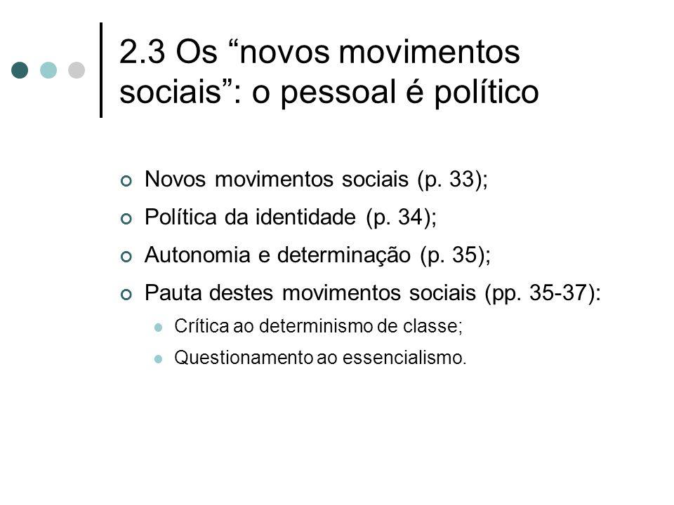 """2.3 Os """"novos movimentos sociais"""": o pessoal é político Novos movimentos sociais (p. 33); Política da identidade (p. 34); Autonomia e determinação (p."""