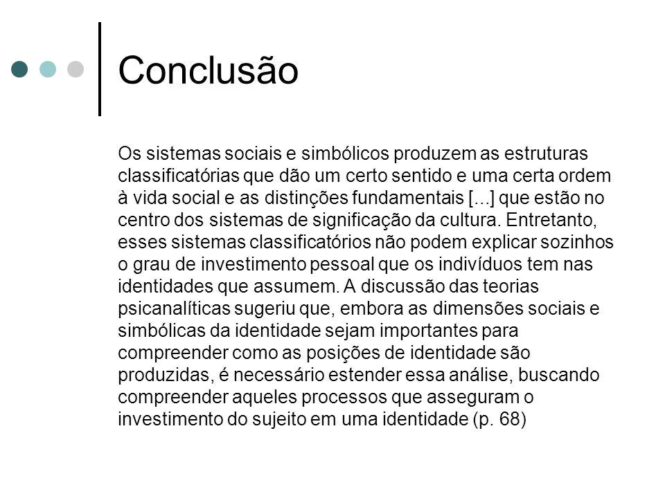 Conclusão Os sistemas sociais e simbólicos produzem as estruturas classificatórias que dão um certo sentido e uma certa ordem à vida social e as disti