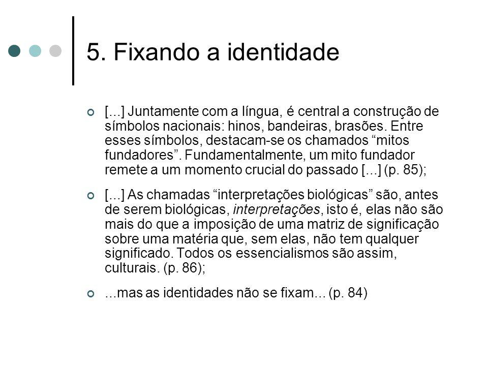 5. Fixando a identidade [...] Juntamente com a língua, é central a construção de símbolos nacionais: hinos, bandeiras, brasões. Entre esses símbolos,
