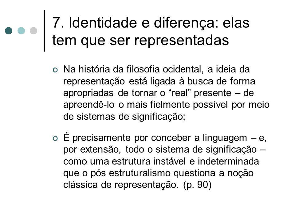 7. Identidade e diferença: elas tem que ser representadas Na história da filosofia ocidental, a ideia da representação está ligada à busca de forma ap